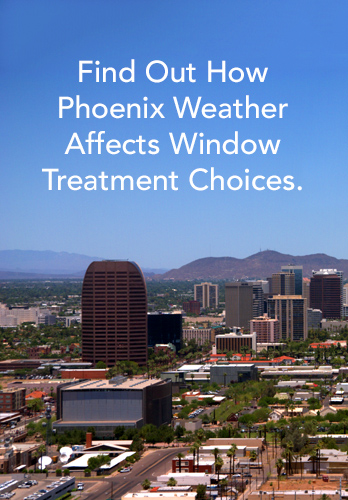 Phoenix Weather Window Treatment Choices